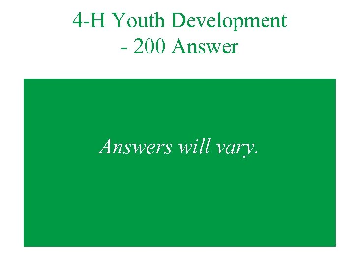 4 -H Youth Development - 200 Answers will vary.