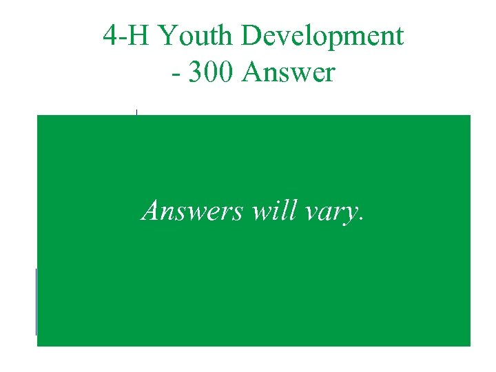4 -H Youth Development - 300 Answers will vary.