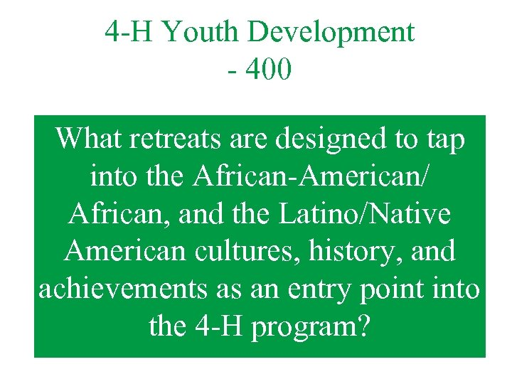 4 -H Youth Development - 400 What retreats are designed to tap into the