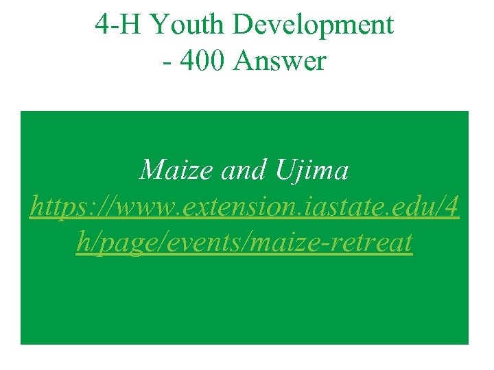 4 -H Youth Development - 400 Answer Maize and Ujima https: //www. extension. iastate.