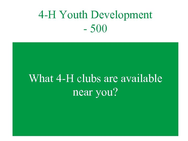 4 -H Youth Development - 500 What 4 -H clubs are available near you?