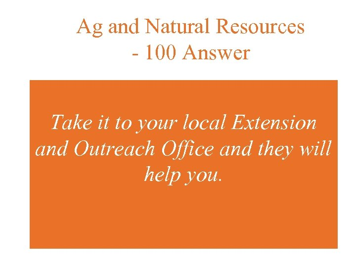 Ag and Natural Resources - 100 Answer Take it to your local Extension and