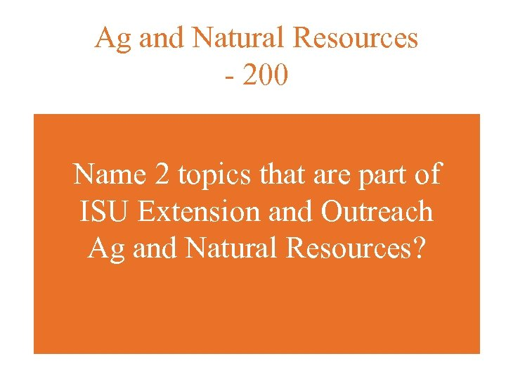 Ag and Natural Resources - 200 Name 2 topics that are part of ISU