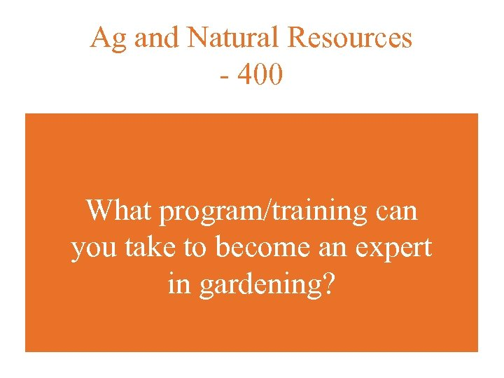 Ag and Natural Resources - 400 What program/training can you take to become an