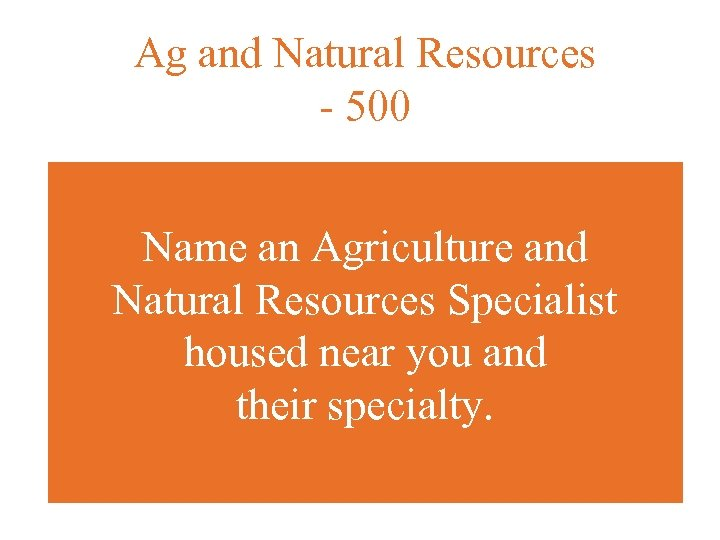 Ag and Natural Resources - 500 Name an Agriculture and Natural Resources Specialist housed