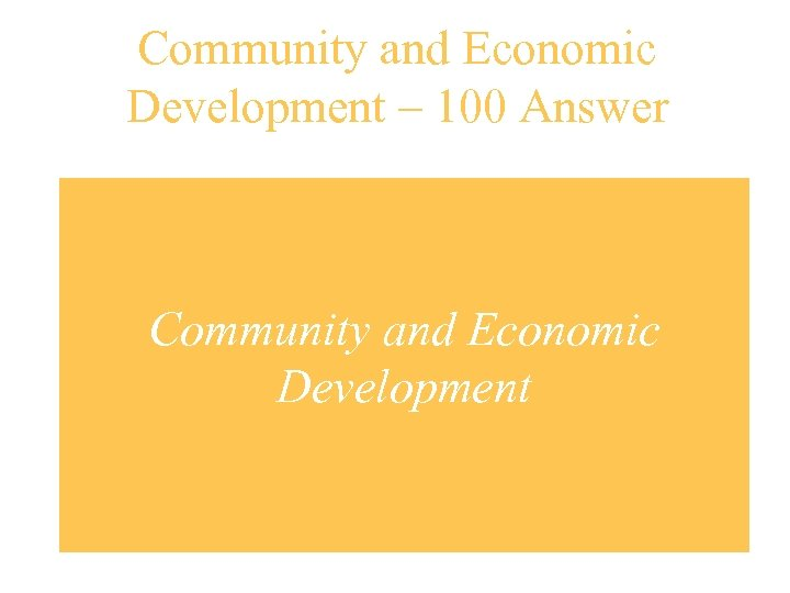 Community and Economic Development – 100 Answer Community and Economic Development