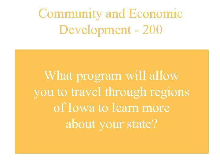Community and Economic Development - 200 What program will allow you to travel through