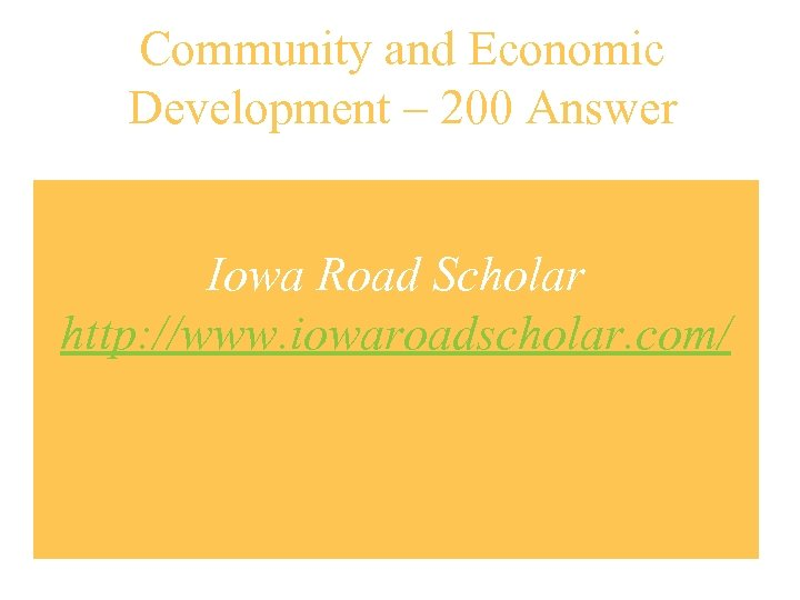 Community and Economic Development – 200 Answer Iowa Road Scholar http: //www. iowaroadscholar. com/