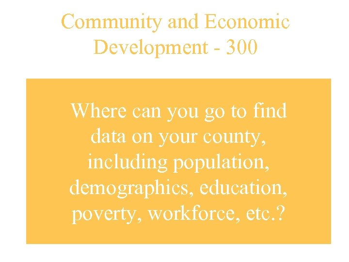 Community and Economic Development - 300 Where can you go to find data on