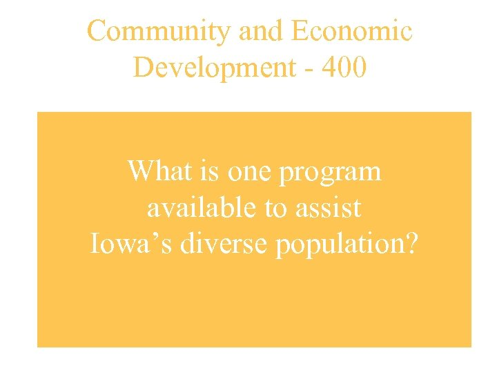 Community and Economic Development - 400 What is one program available to assist Iowa's