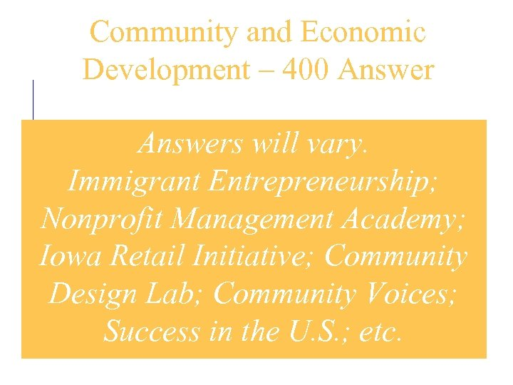 Community and Economic Development – 400 Answers will vary. Immigrant Entrepreneurship; Nonprofit Management Academy;