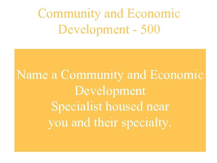 Community and Economic Development - 500 Name a Community and Economic Development Specialist housed