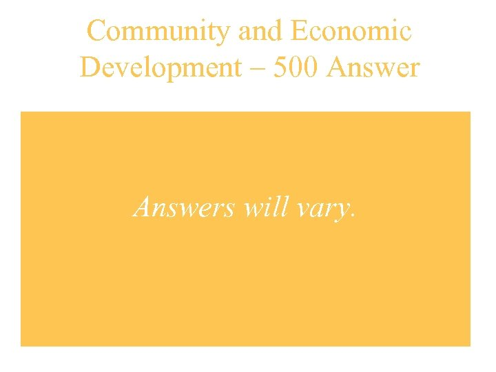 Community and Economic Development – 500 Answers will vary.