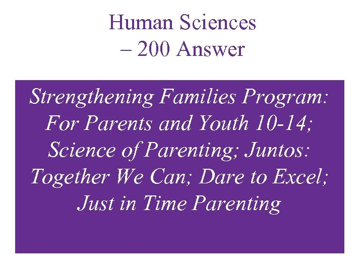 Human Sciences – 200 Answer Strengthening Families Program: For Parents and Youth 10 -14;