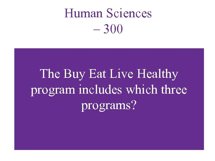 Human Sciences – 300 The Buy Eat Live Healthy program includes which three programs?