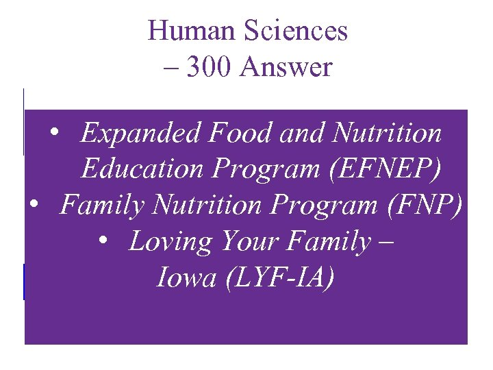 Human Sciences – 300 Answer • Expanded Food and Nutrition Education Program (EFNEP) •