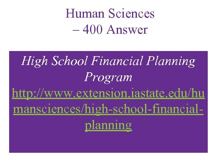 Human Sciences – 400 Answer High School Financial Planning Program http: //www. extension. iastate.