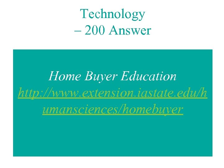 Technology – 200 Answer Home Buyer Education http: //www. extension. iastate. edu/h umansciences/homebuyer
