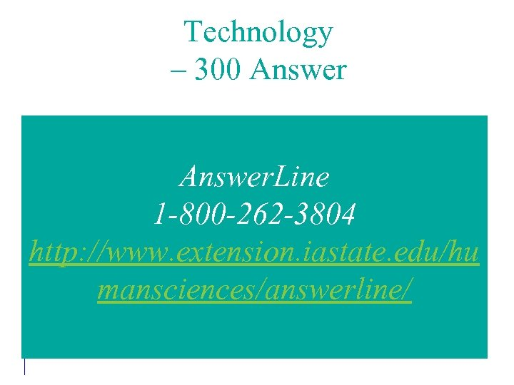 Technology – 300 Answer. Line 1 -800 -262 -3804 http: //www. extension. iastate. edu/hu