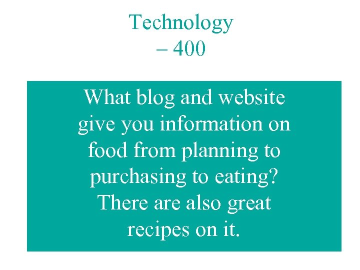 Technology – 400 What blog and website give you information on food from planning