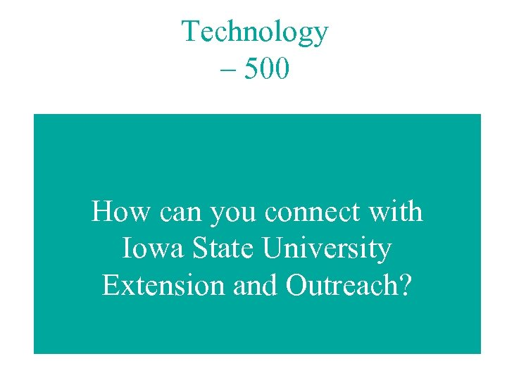 Technology – 500 How can you connect with Iowa State University Extension and Outreach?