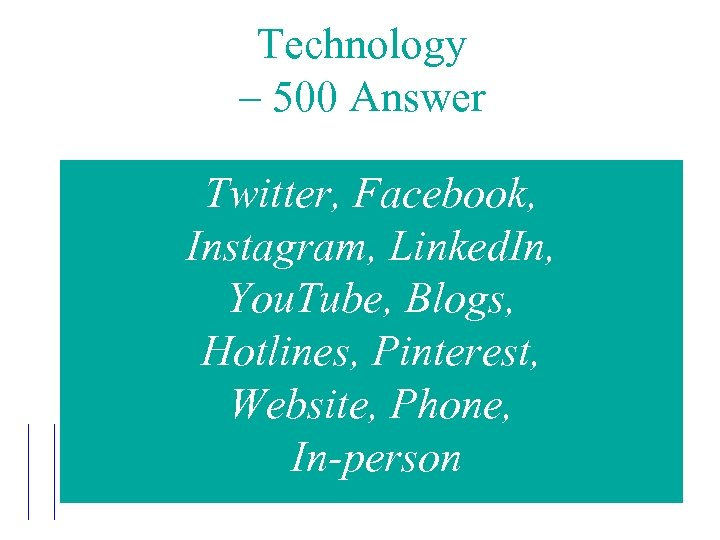 Technology – 500 Answer Twitter, Facebook, Instagram, Linked. In, You. Tube, Blogs, Hotlines, Pinterest,