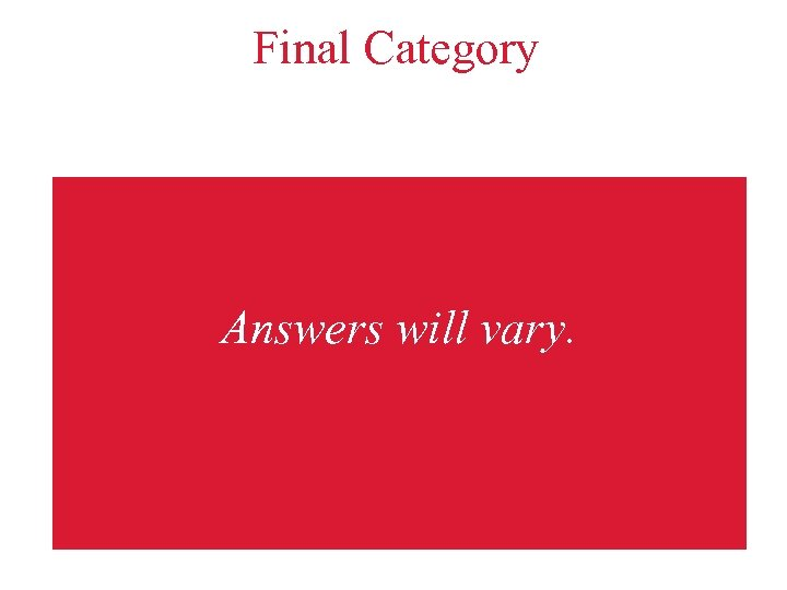 Final Category Answers will vary.
