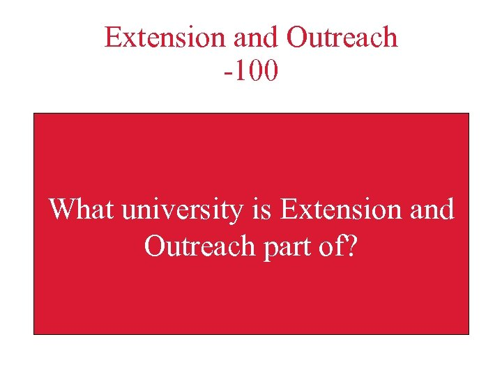 Extension and Outreach -100 What university is Extension and Outreach part of?