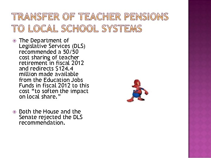 The Department of Legislative Services (DLS) recommended a 50/50 cost sharing of teacher