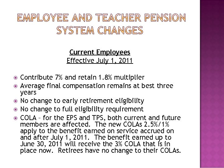 Current Employees Effective July 1, 2011 Contribute 7% and retain 1. 8% multiplier Average