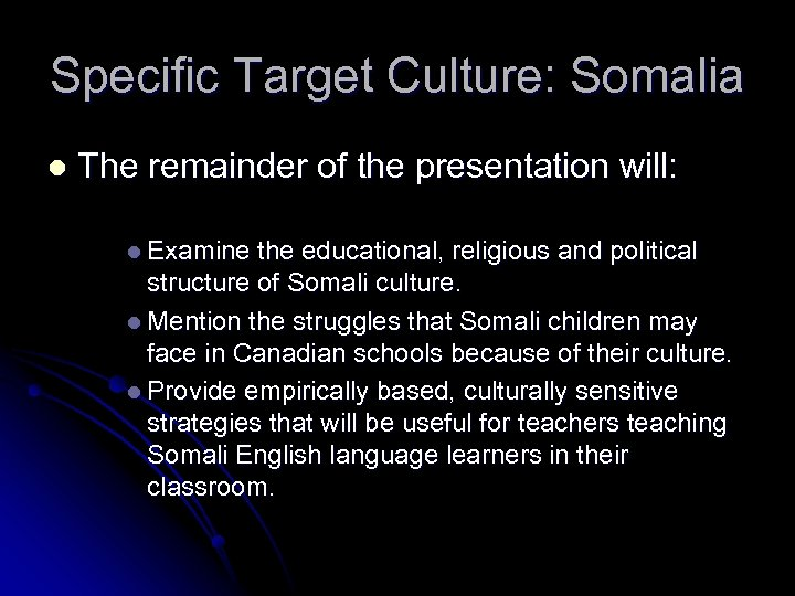 Specific Target Culture: Somalia l The remainder of the presentation will: l Examine the