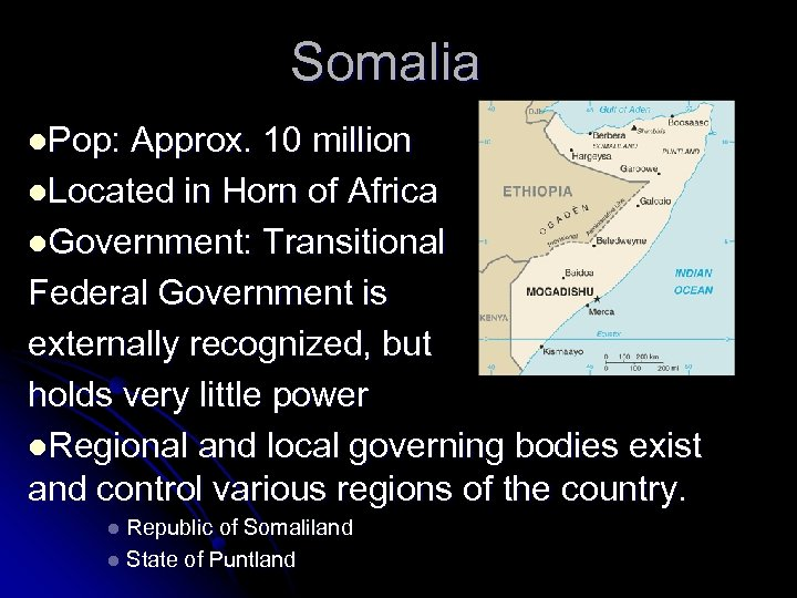 Somalia l. Pop: Approx. 10 million l. Located in Horn of Africa l. Government: