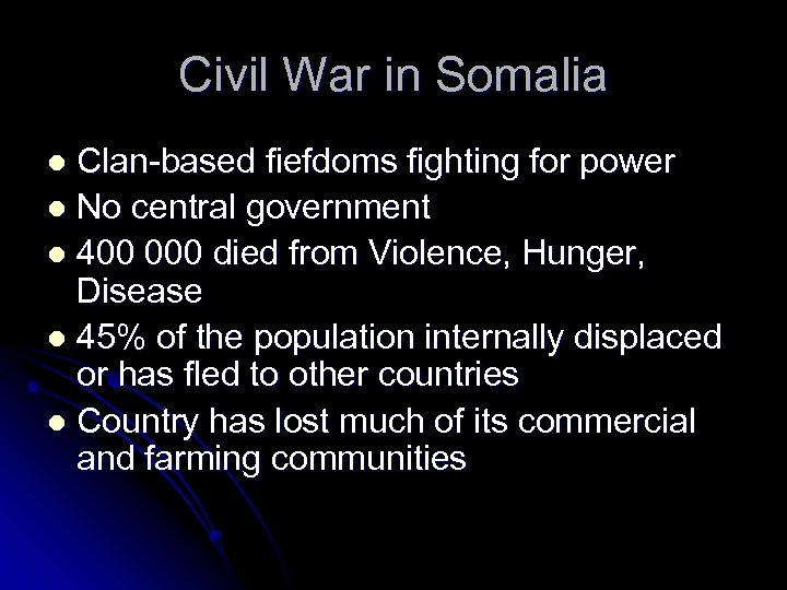 Civil War in Somalia Clan-based fiefdoms fighting for power l No central government l