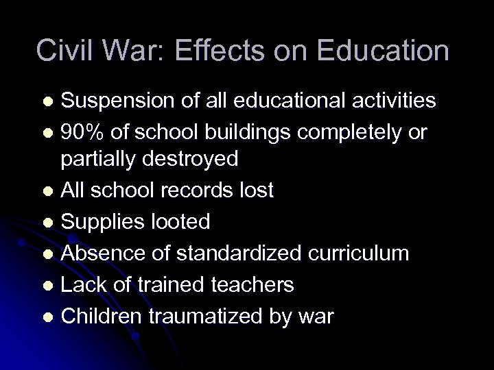 Civil War: Effects on Education Suspension of all educational activities l 90% of school