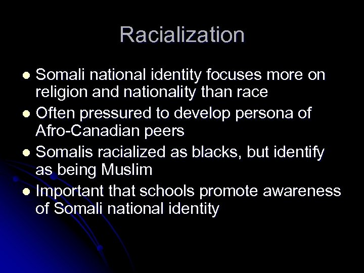 Racialization Somali national identity focuses more on religion and nationality than race l Often
