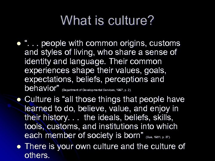 "What is culture? l "". . . people with common origins, customs and styles"