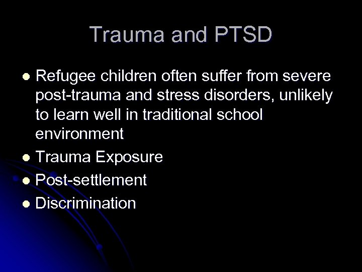 Trauma and PTSD Refugee children often suffer from severe post-trauma and stress disorders, unlikely