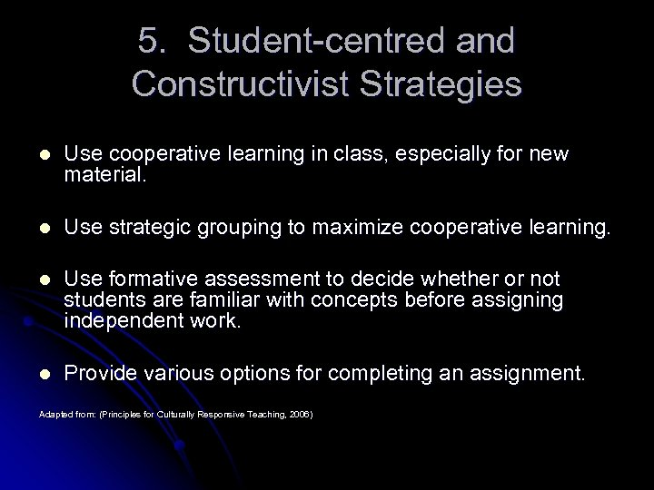 5. Student-centred and Constructivist Strategies l Use cooperative learning in class, especially for new