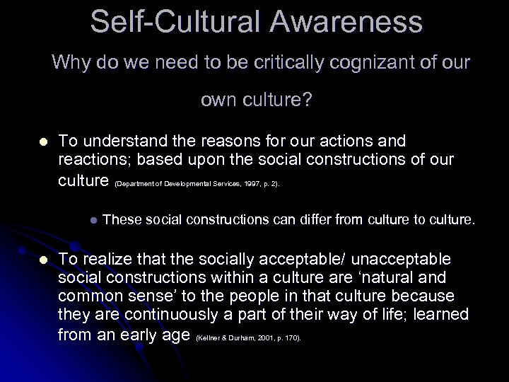 Self-Cultural Awareness Why do we need to be critically cognizant of our own culture?