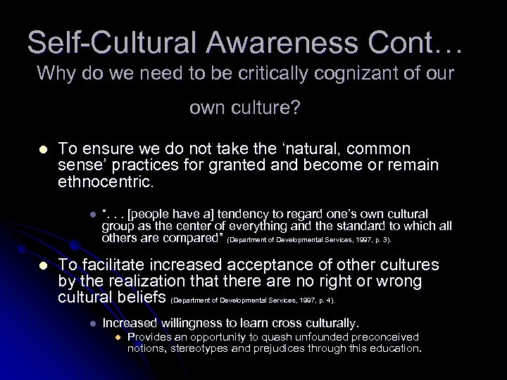 Self-Cultural Awareness Cont… Why do we need to be critically cognizant of our own