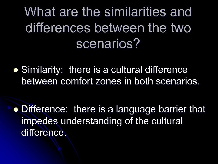 What are the similarities and differences between the two scenarios? l Similarity: there is