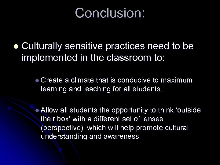 Conclusion: l Culturally sensitive practices need to be implemented in the classroom to: l