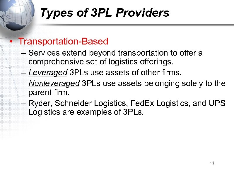 Types of 3 PL Providers • Transportation-Based – Services extend beyond transportation to offer