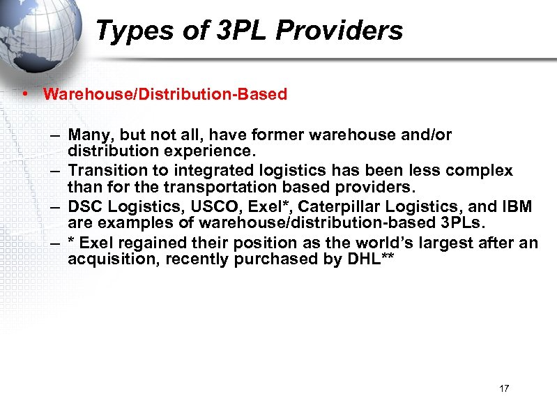 Types of 3 PL Providers • Warehouse/Distribution-Based – Many, but not all, have former