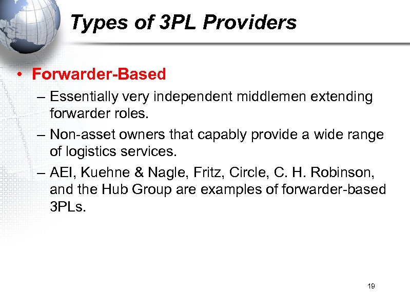 Types of 3 PL Providers • Forwarder-Based – Essentially very independent middlemen extending forwarder