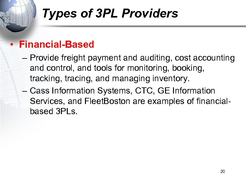 Types of 3 PL Providers • Financial-Based – Provide freight payment and auditing, cost