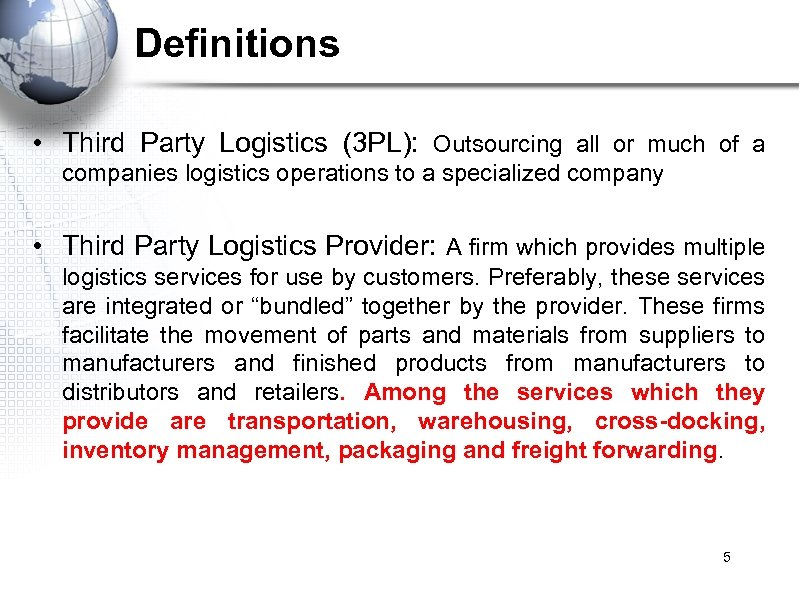 Definitions • Third Party Logistics (3 PL): Outsourcing all or much of a companies