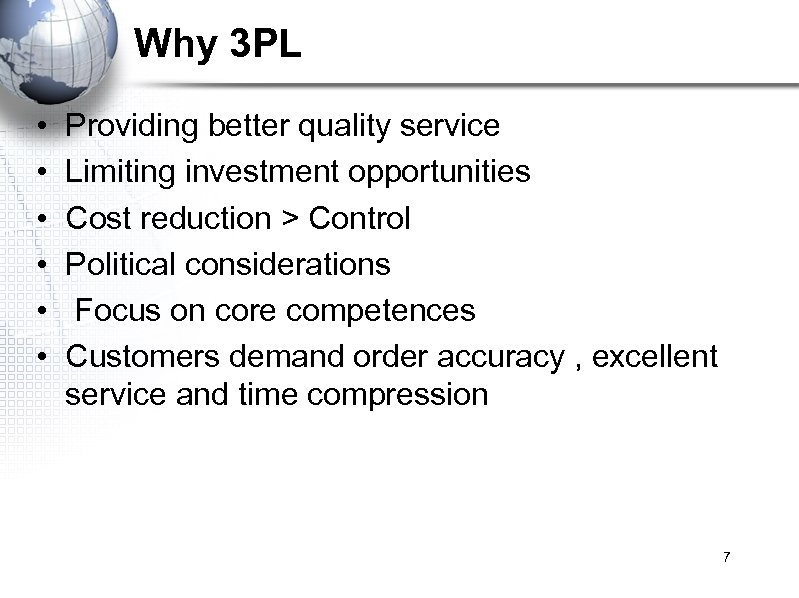 Why 3 PL • • • Providing better quality service Limiting investment opportunities Cost