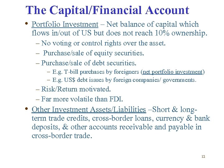 The Capital/Financial Account • Portfolio Investment – Net balance of capital which flows in/out