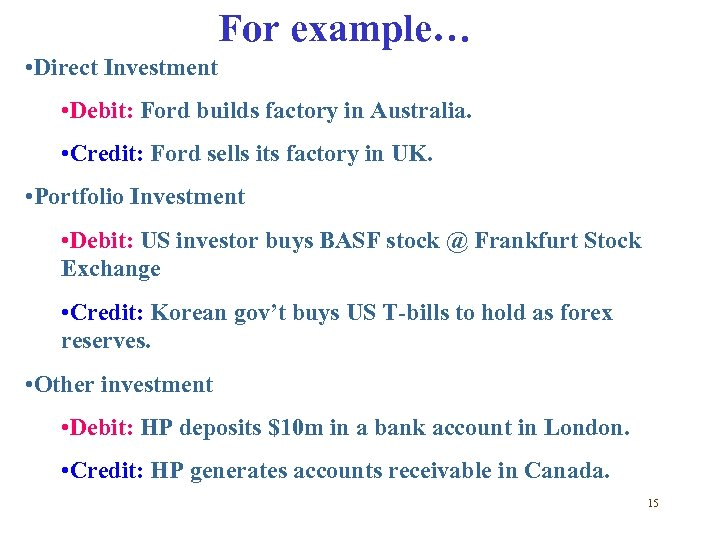 For example… • Direct Investment • Debit: Ford builds factory in Australia. • Credit: